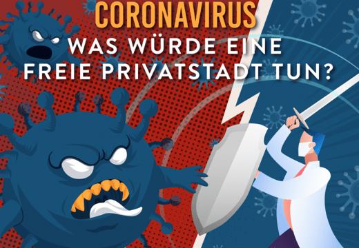 Coronavirus - was würde eine Freie Privatstadt tun?
